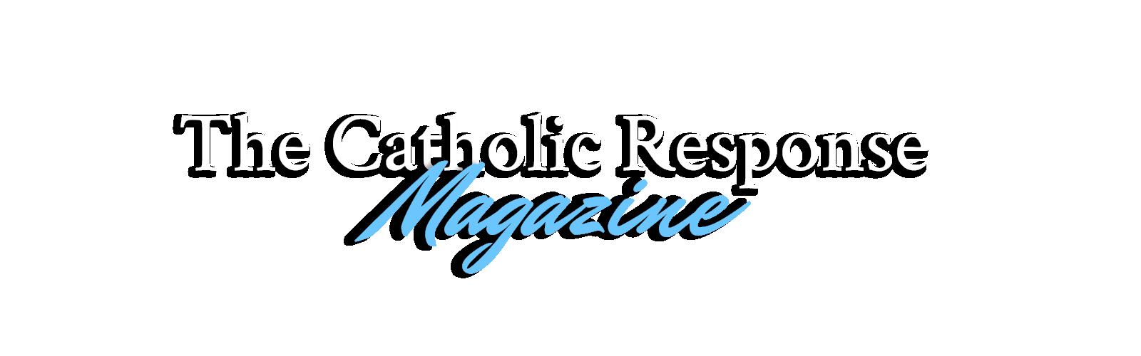 The Catholic Response Magazine
